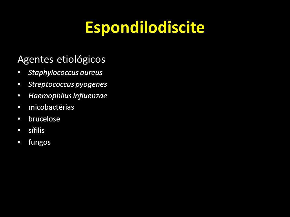Espondilodiscite Agentes etiológicos Staphylococcus aureus Streptococcus pyogenes Haemophilus influenzae micobactérias brucelose sífilis fungos