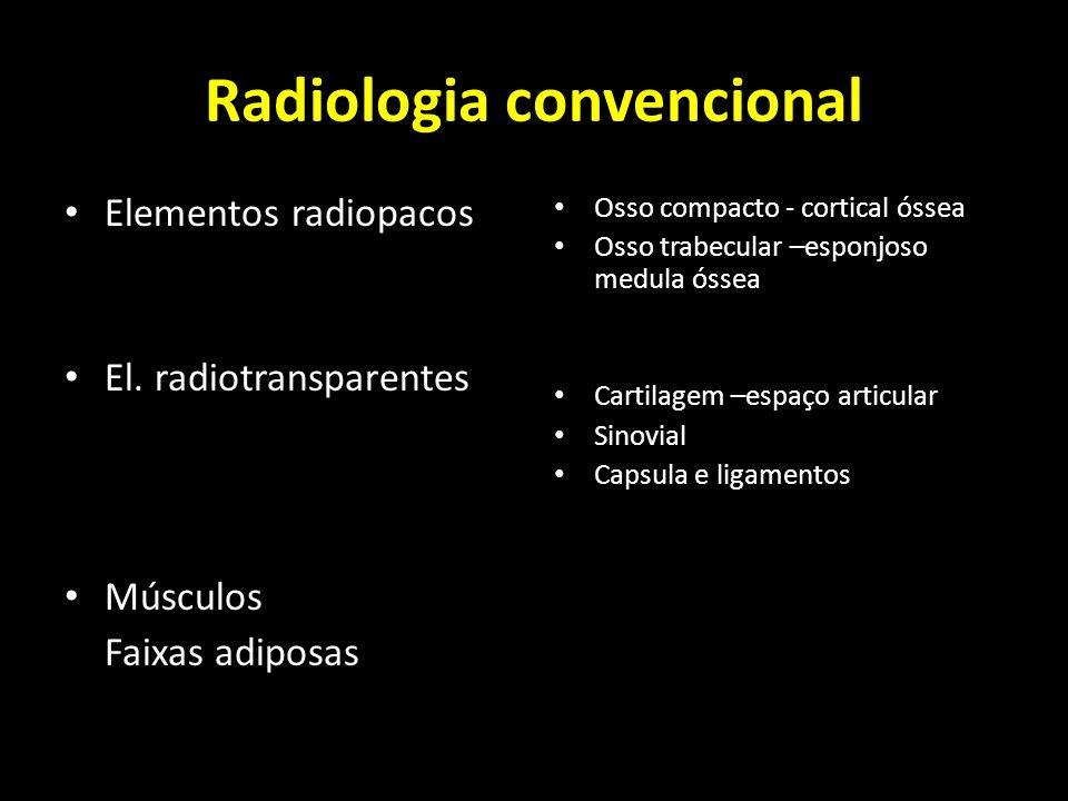 Radiologia convencional Elementos radiopacos El. radiotransparentes Músculos Faixas adiposas Osso compacto - cortical óssea Osso trabecular –esponjoso