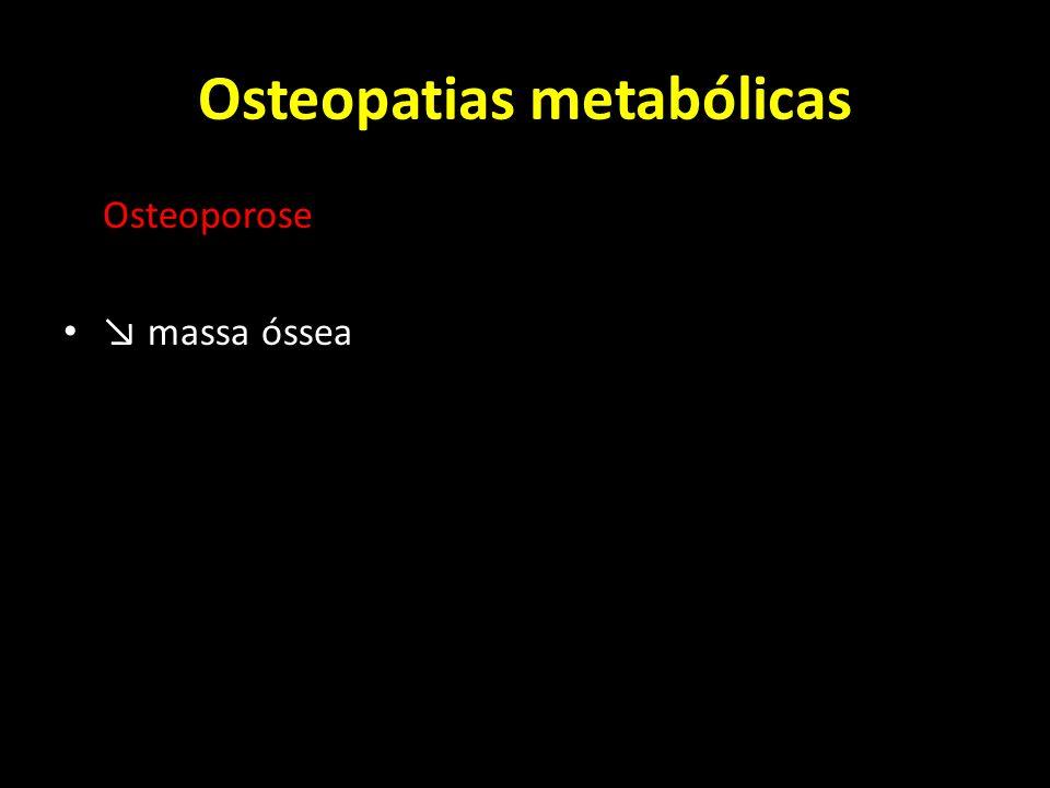 Osteopatias metabólicas Osteoporose massa óssea