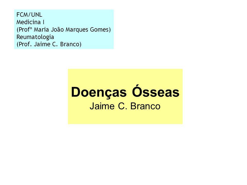 FCM/UNL Medicina I (Profª Maria João Marques Gomes) Reumatologia (Prof. Jaime C. Branco) Doenças Ósseas Jaime C. Branco