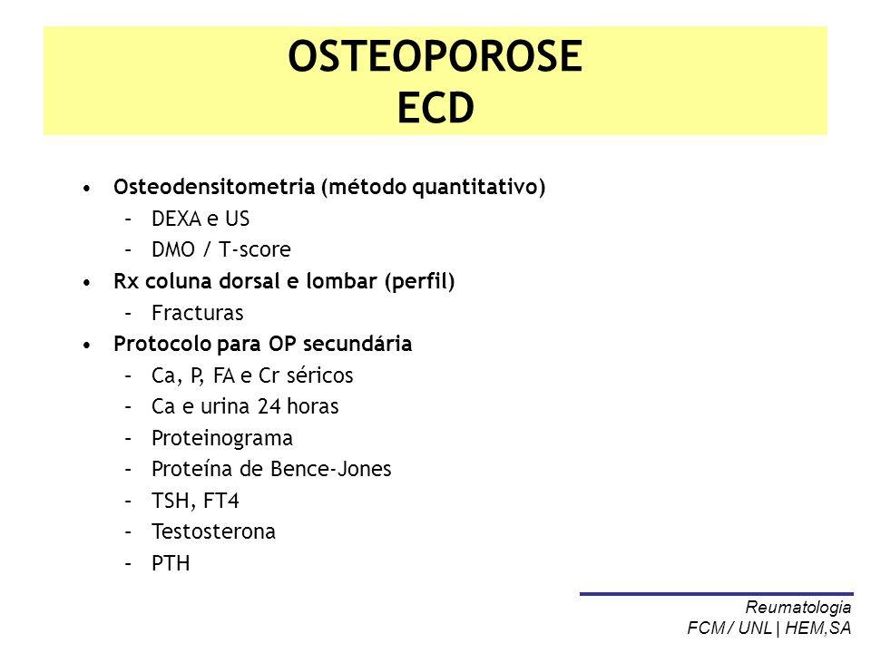 OSTEOPOROSE ECD Osteodensitometria (método quantitativo) –DEXA e US –DMO / T-score Rx coluna dorsal e lombar (perfil) –Fracturas Protocolo para OP sec