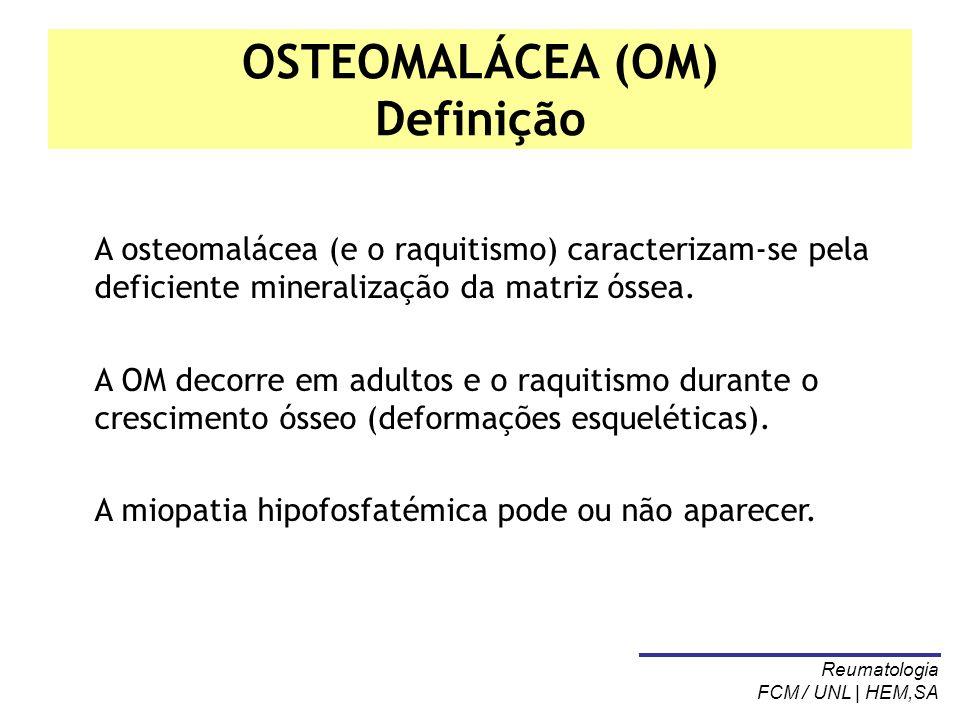 OSTEOMALÁCEA (OM) Definição A osteomalácea (e o raquitismo) caracterizam-se pela deficiente mineralização da matriz óssea. A OM decorre em adultos e o