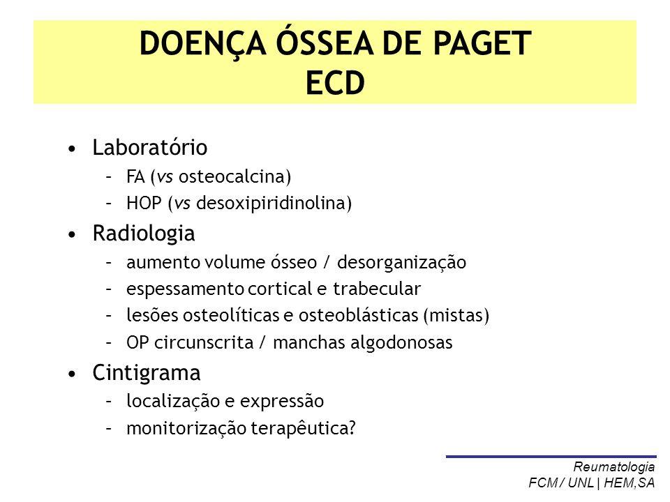 DOENÇA ÓSSEA DE PAGET ECD Laboratório –FA (vs osteocalcina) –HOP (vs desoxipiridinolina) Radiologia –aumento volume ósseo / desorganização –espessamen