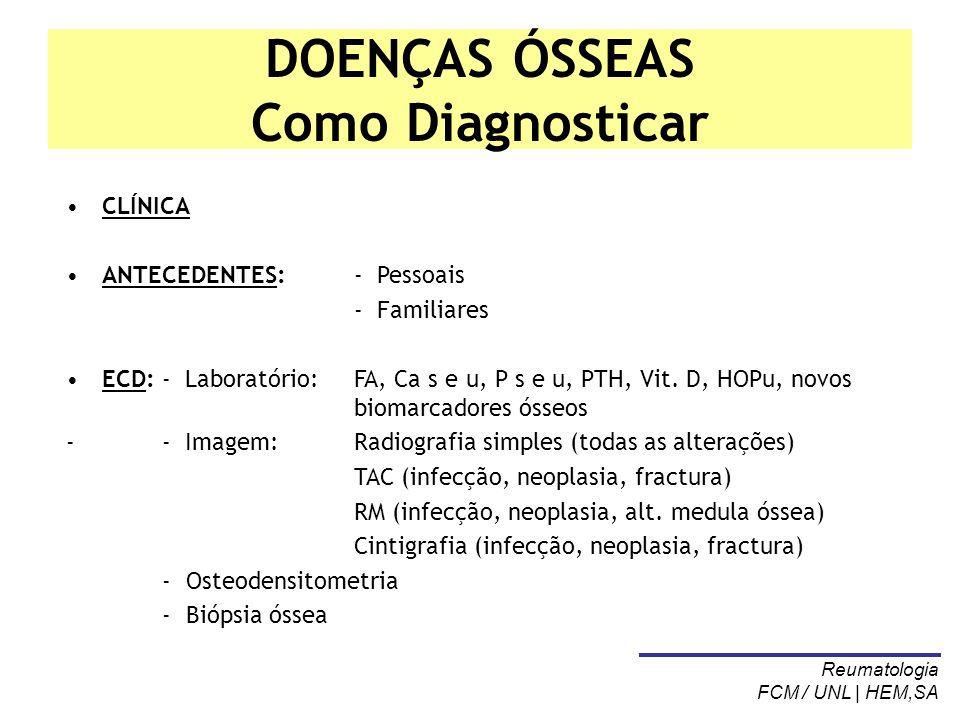 DOENÇAS ÓSSEAS Como Diagnosticar CLÍNICA ANTECEDENTES:- Pessoais - Familiares ECD:- Laboratório: FA, Ca s e u, P s e u, PTH, Vit. D, HOPu, novos bioma