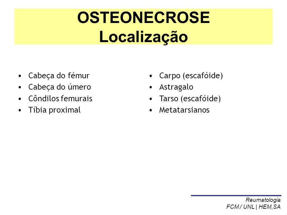 Cabeça do fémur Cabeça do úmero Côndilos femurais Tíbia proximal OSTEONECROSE Localização Carpo (escafóide) Astragalo Tarso (escafóide) Metatarsianos