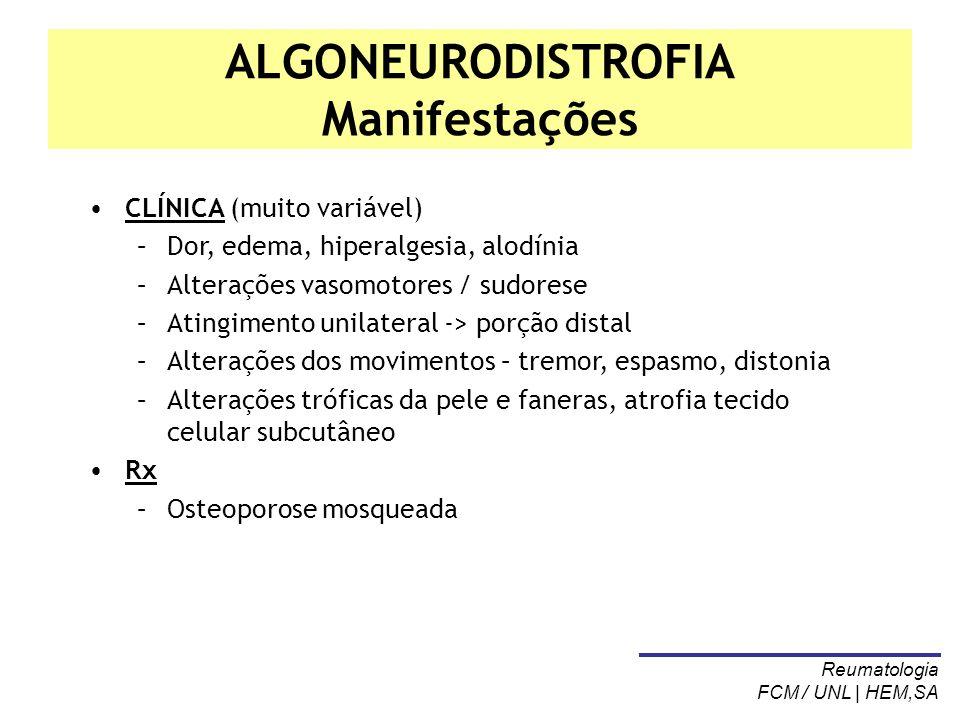 ALGONEURODISTROFIA Manifestações CLÍNICA (muito variável) –Dor, edema, hiperalgesia, alodínia –Alterações vasomotores / sudorese –Atingimento unilater