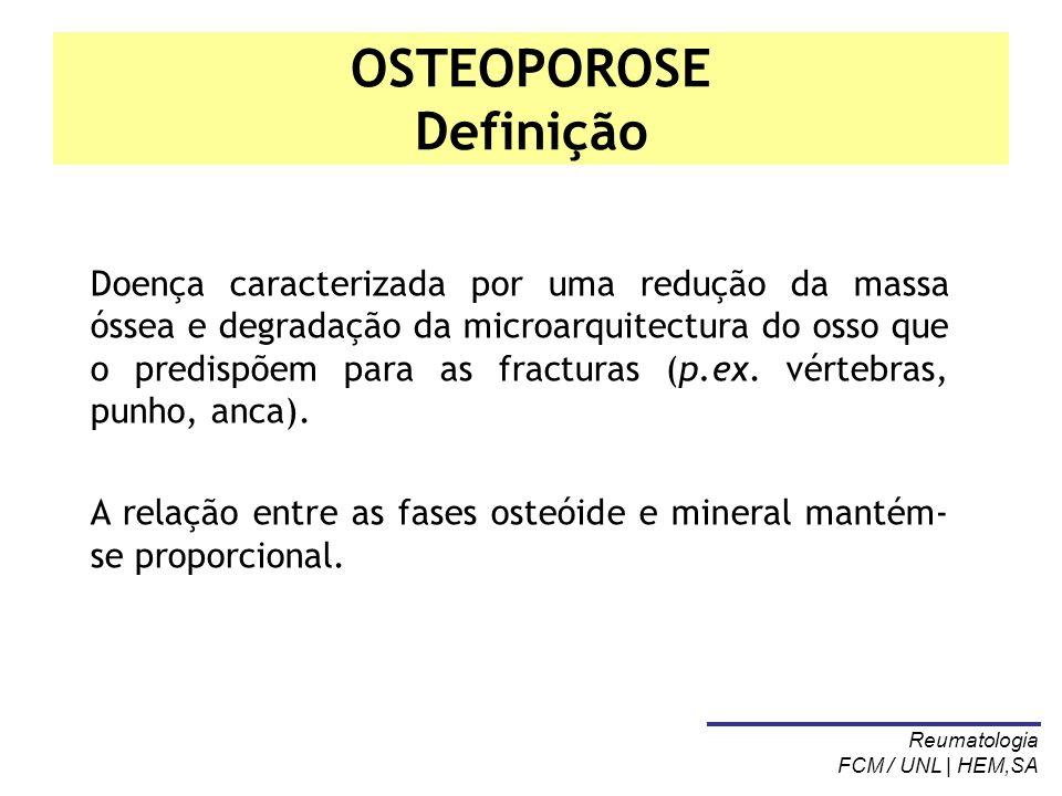 OSTEOPOROSE Definição Doença caracterizada por uma redução da massa óssea e degradação da microarquitectura do osso que o predispõem para as fracturas
