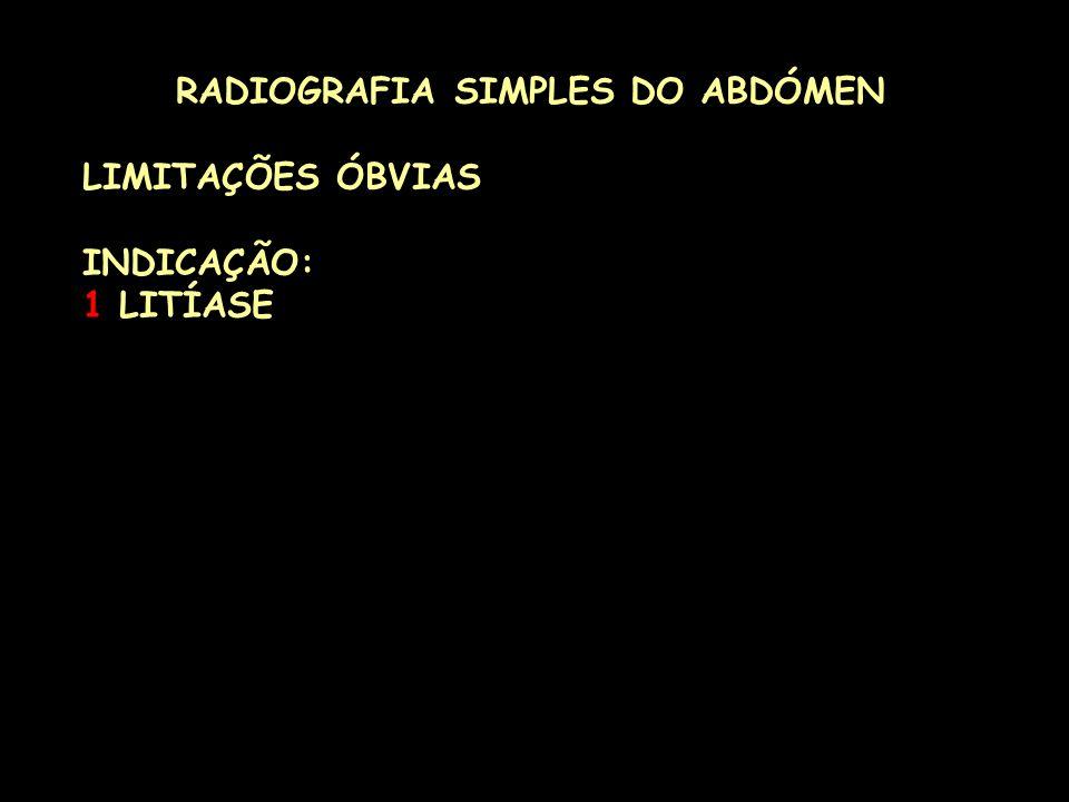 RADIOGRAFIA SIMPLES DO ABDÓMEN LIMITAÇÕES ÓBVIAS INDICAÇÃO: 1 LITÍASE