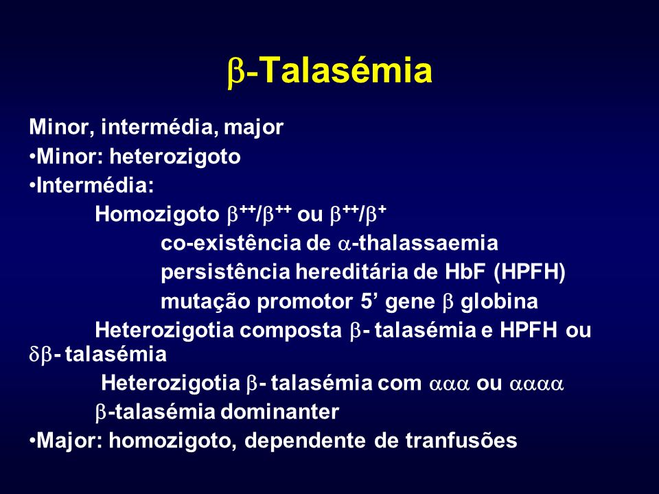 - Talasémia Minor, intermédia, major Minor: heterozigoto Intermédia: Homozigoto ++ / ++ ou ++ / + co-existência de -thalassaemia persistência hereditá