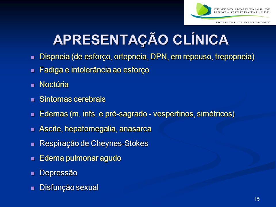 15 APRESENTAÇÃO CLÍNICA Dispneia (de esforço, ortopneia, DPN, em repouso, trepopneia) Dispneia (de esforço, ortopneia, DPN, em repouso, trepopneia) Fadiga e intolerância ao esforço Fadiga e intolerância ao esforço Noctúria Noctúria Sintomas cerebrais Sintomas cerebrais Edemas (m.