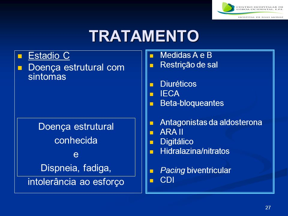 27 TRATAMENTO Estadio C Doença estrutural com sintomas Medidas A e B Restrição de sal Diuréticos IECA Beta-bloqueantes Antagonistas da aldosterona ARA