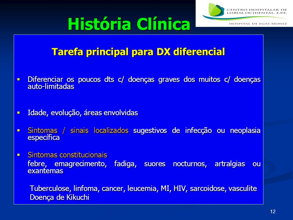 História Clínica 12 Tarefa principal para DX diferencial Diferenciar os poucos dts c/ doenças graves dos muitos c/ doenças auto-limitadas Diferenciar