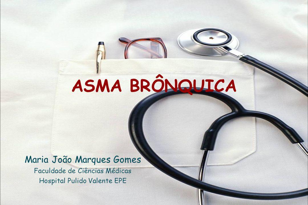 ASMA BRÔNQUICA Maria João Marques Gomes Faculdade de Ciências Médicas Hospital Pulido Valente EPE