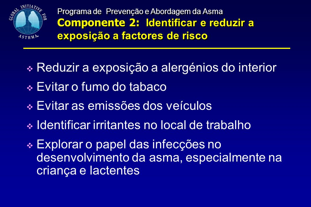 Reduzir a exposição a alergénios do interior Evitar o fumo do tabaco Evitar as emissões dos veículos Identificar irritantes no local de trabalho Explo