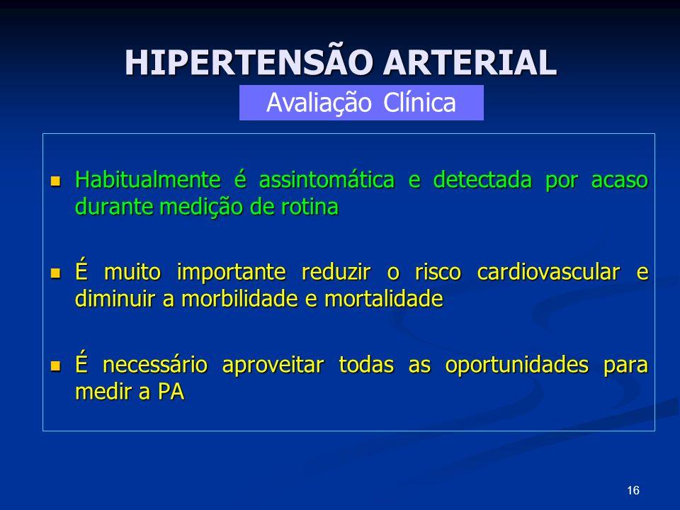 HIPERTENSÃO ARTERIAL Habitualmente é assintomática e detectada por acaso durante medição de rotina Habitualmente é assintomática e detectada por acaso