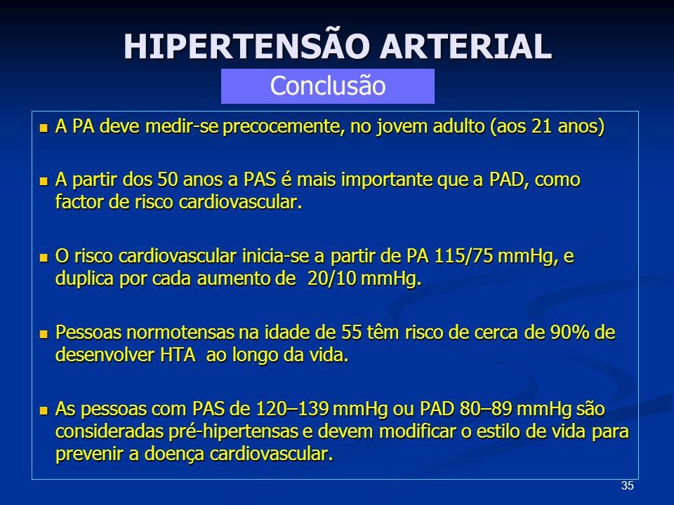 HIPERTENSÃO ARTERIAL A PA deve medir-se precocemente, no jovem adulto (aos 21 anos) A PA deve medir-se precocemente, no jovem adulto (aos 21 anos) A p