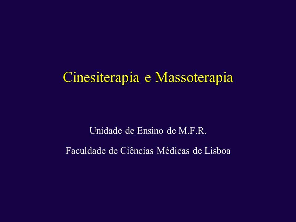 Cinesiterapia e Massoterapia Unidade de Ensino de M.F.R. Faculdade de Ciências Médicas de Lisboa