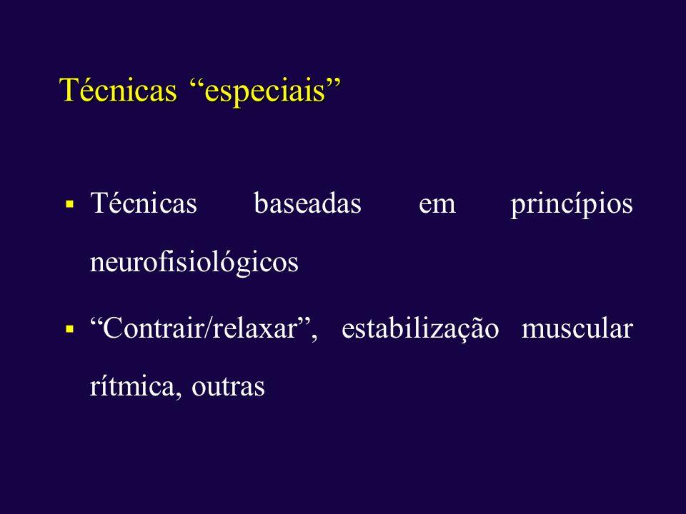 Técnicas especiais Técnicas baseadas em princípios neurofisiológicos Contrair/relaxar, estabilização muscular rítmica, outras
