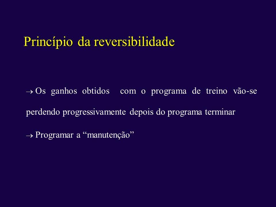Princípio da reversibilidade Os ganhos obtidos com o programa de treino vão-se perdendo progressivamente depois do programa terminar Programar a manut