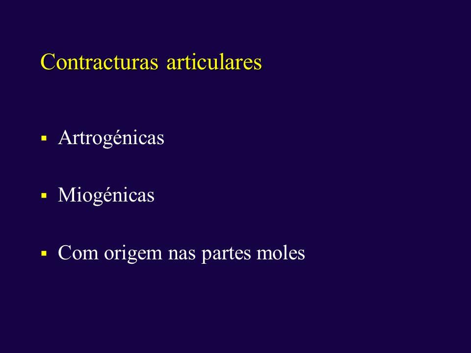 Contracturas articulares Artrogénicas Miogénicas Com origem nas partes moles