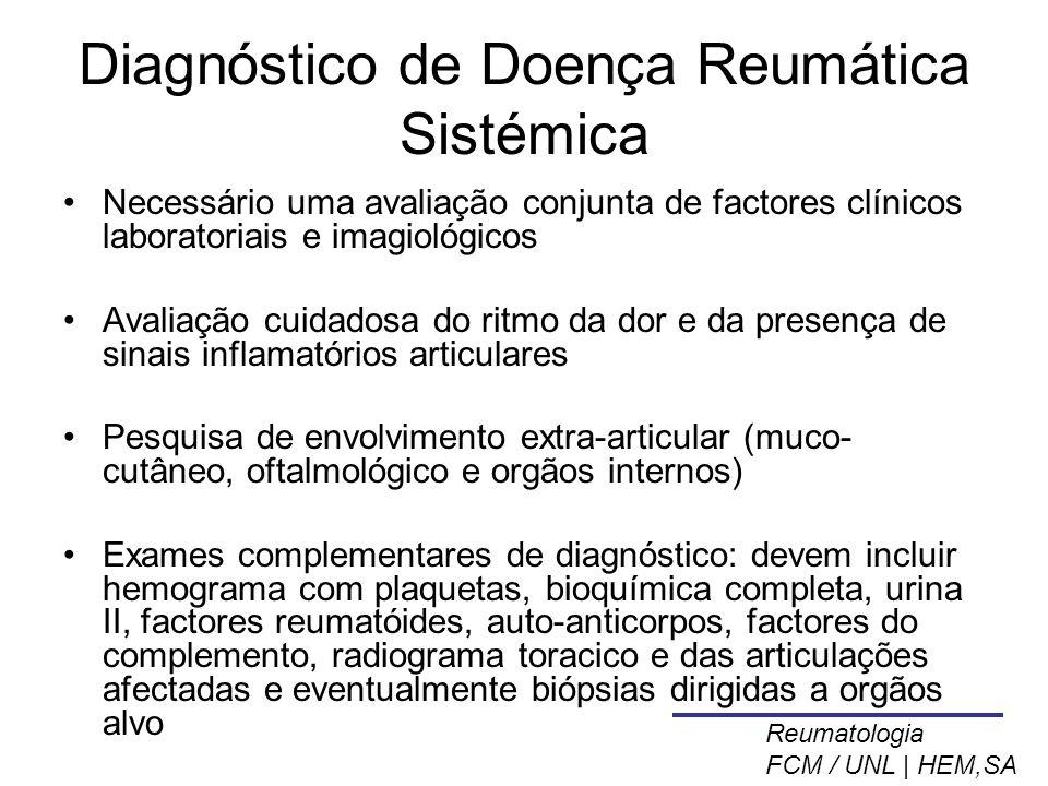 Síndrome de Sjögren Diagnóstico Primário  KCS documentada (Schirmer ou rosa de bengala)  xerostomia (cintigrafia ou biópsia)  serologia anormal (FR, AAN e/ou AA SSA/B) Secundário  xeroftalmia  xerostomia  doença associada (geralmente AR) Reumatologia FCM / UNL | HEM,SA