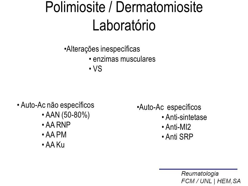 Polimiosite / Dermatomiosite Laboratório Auto-Ac não específicos AAN (50-80%) AA RNP AA PM AA Ku Auto-Ac específicos Anti-sintetase Anti-MI2 Anti SRP Alterações inespecíficas enzimas musculares VS Reumatologia FCM / UNL | HEM,SA