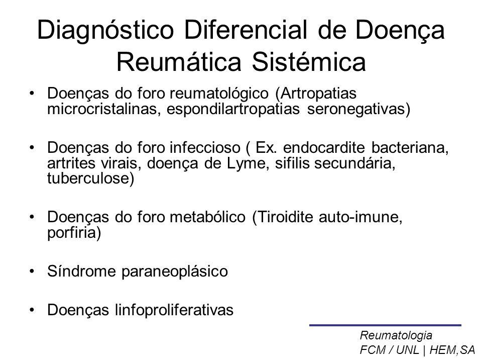 Diagnóstico Diferencial de Doença Reumática Sistémica Doenças do foro reumatológico (Artropatias microcristalinas, espondilartropatias seronegativas) Doenças do foro infeccioso ( Ex.