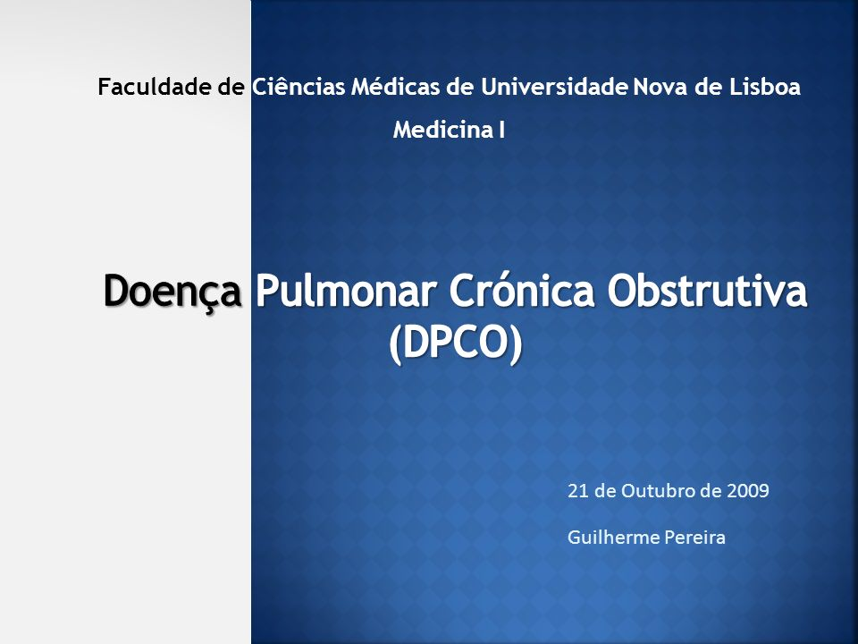 21 de Outubro de 2009 Guilherme Pereira Faculdade de Ciências Médicas de Universidade Nova de Lisboa Medicina I