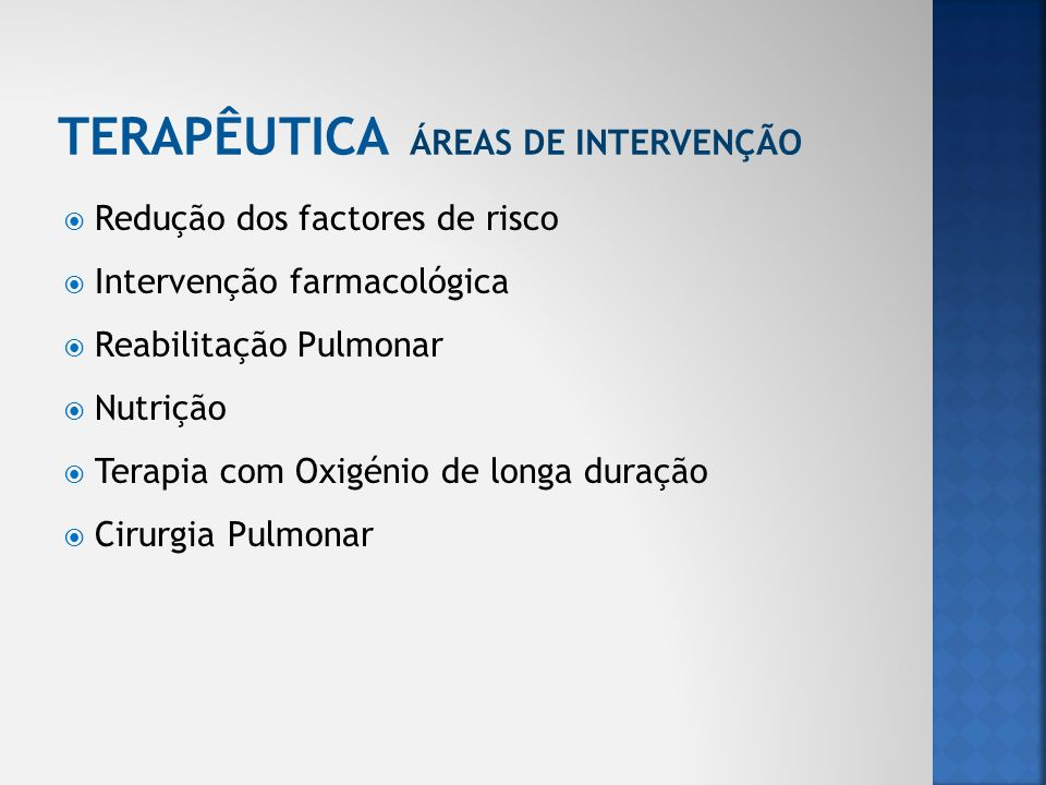 Redução dos factores de risco Intervenção farmacológica Reabilitação Pulmonar Nutrição Terapia com Oxigénio de longa duração Cirurgia Pulmonar