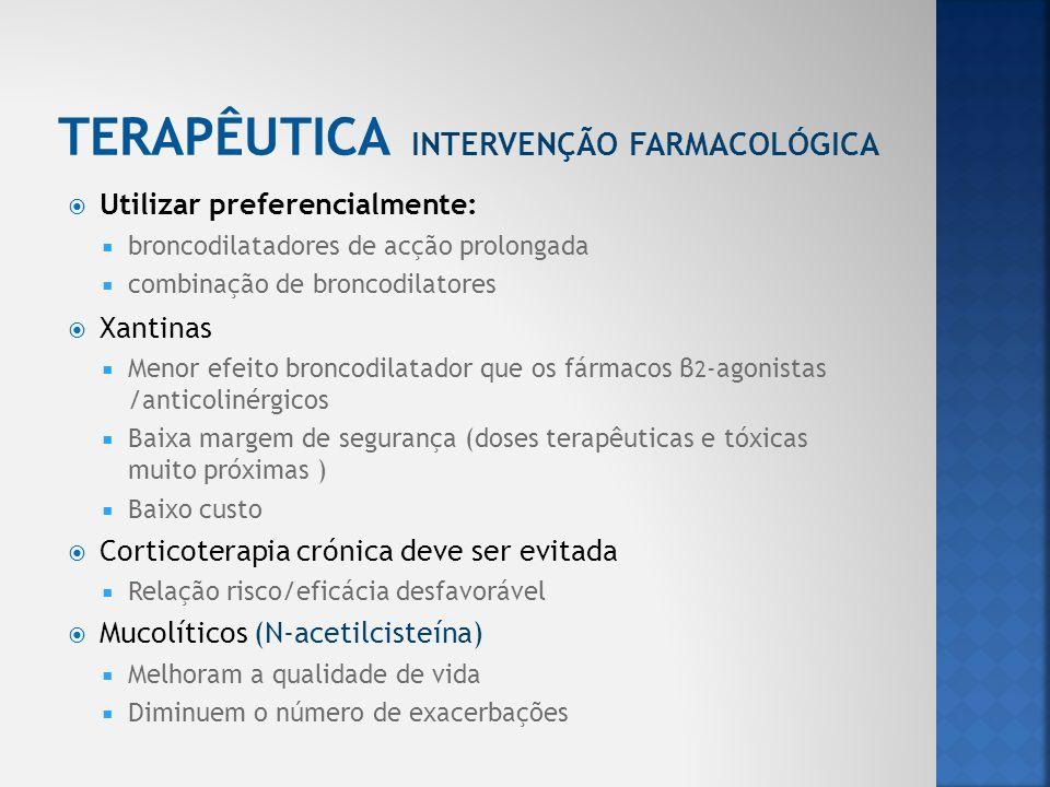 Utilizar preferencialmente: broncodilatadores de acção prolongada combinação de broncodilatores Xantinas Menor efeito broncodilatador que os fármacos