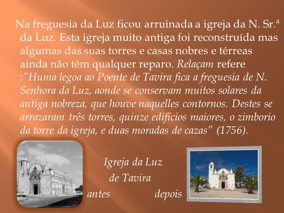 Na freguesia da Luz ficou arruinada a igreja da N. Sr.ª da Luz. Esta igreja muito antiga foi reconstruída mas algumas das suas torres e casas nobres e