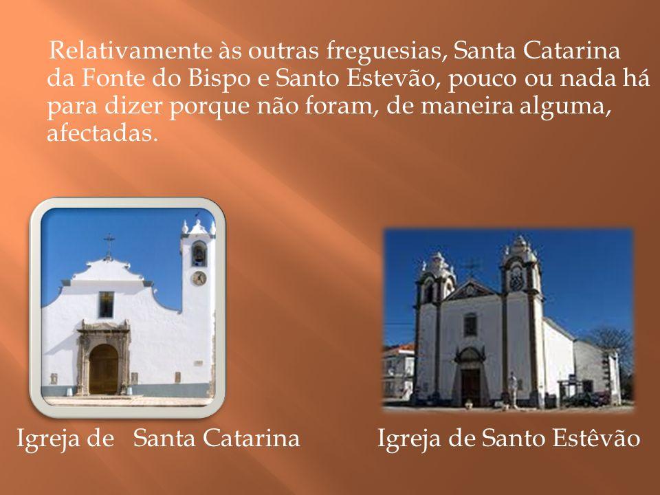 Relativamente às outras freguesias, Santa Catarina da Fonte do Bispo e Santo Estevão, pouco ou nada há para dizer porque não foram, de maneira alguma,