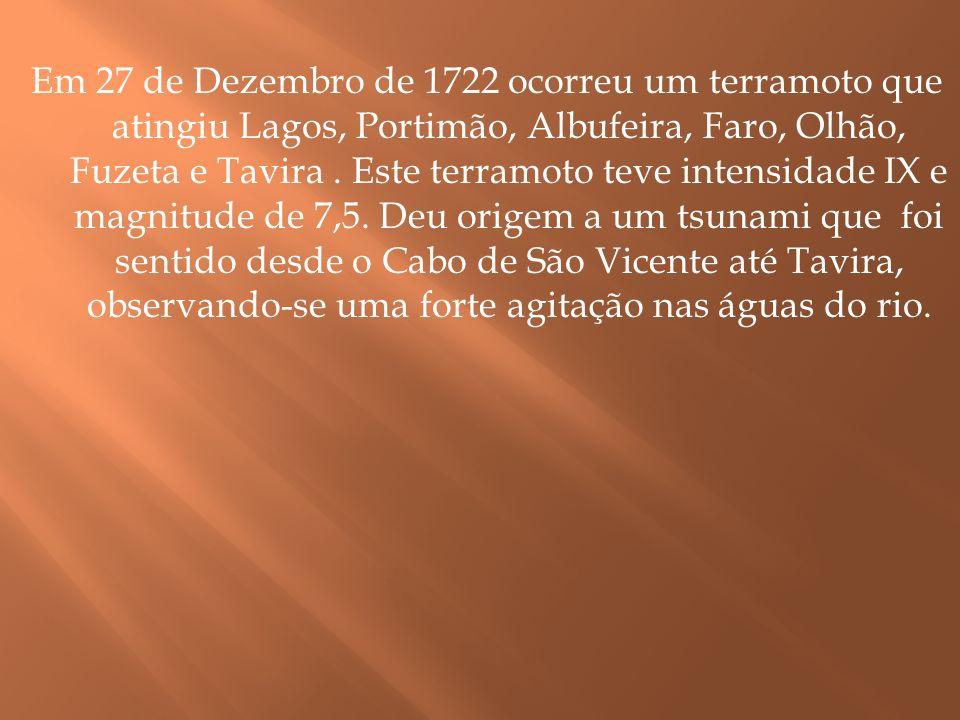 Em 27 de Dezembro de 1722 ocorreu um terramoto que atingiu Lagos, Portimão, Albufeira, Faro, Olhão, Fuzeta e Tavira. Este terramoto teve intensidade I