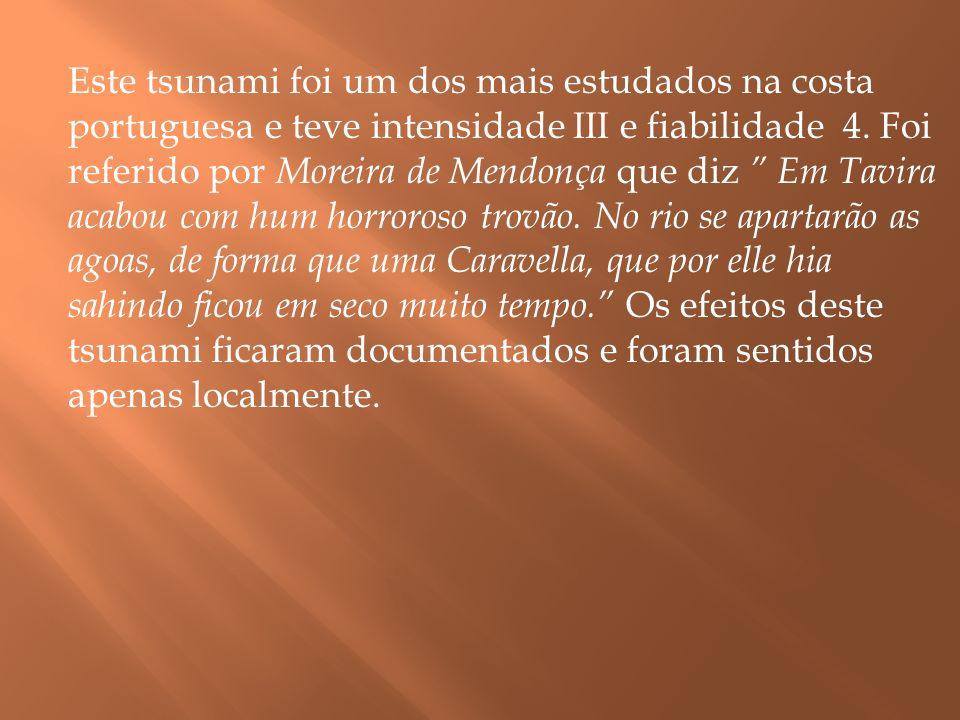 Este tsunami foi um dos mais estudados na costa portuguesa e teve intensidade III e fiabilidade 4. Foi referido por Moreira de Mendonça que diz Em Tav