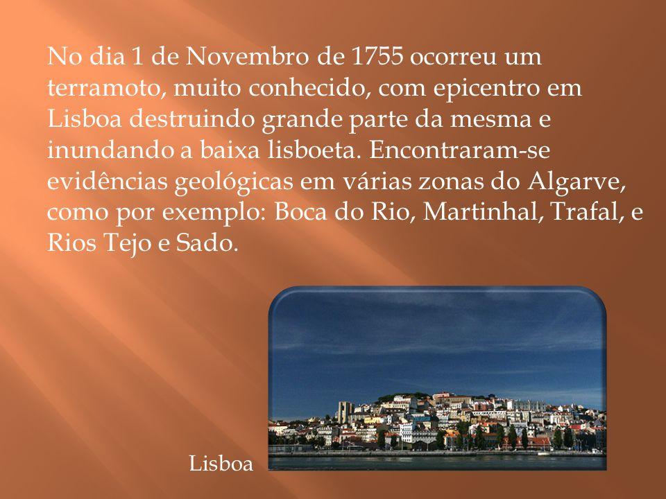 No dia 1 de Novembro de 1755 ocorreu um terramoto, muito conhecido, com epicentro em Lisboa destruindo grande parte da mesma e inundando a baixa lisbo