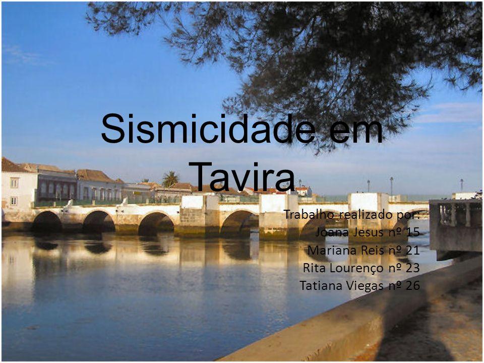 Sismicidade em Tavira Trabalho realizado por: Joana Jesus nº 15 Mariana Reis nº 21 Rita Lourenço nº 23 Tatiana Viegas nº 26