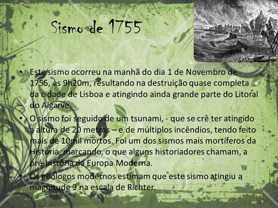 Sismo de 1755 Este sismo ocorreu na manhã do dia 1 de Novembro de 1755, às 9h20m, resultando na destruição quase completa da cidade de Lisboa e atingindo ainda grande parte do Litoral do Algarve.