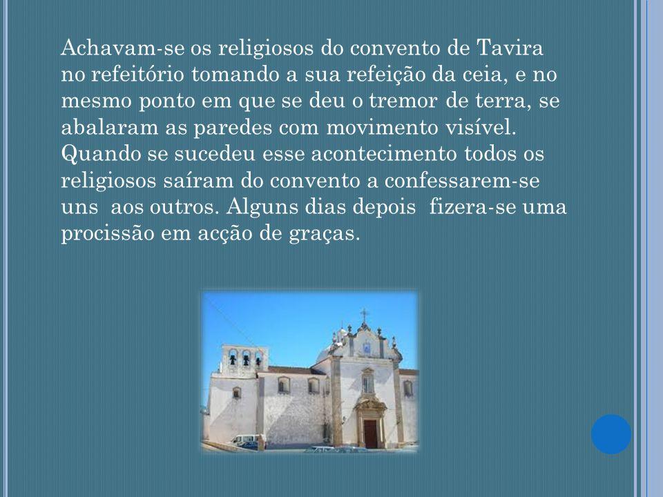 Achavam-se os religiosos do convento de Tavira no refeitório tomando a sua refeição da ceia, e no mesmo ponto em que se deu o tremor de terra, se abal