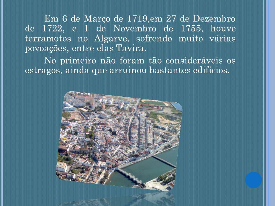 Em 6 de Março de 1719,em 27 de Dezembro de 1722, e 1 de Novembro de 1755, houve terramotos no Algarve, sofrendo muito várias povoações, entre elas Tav