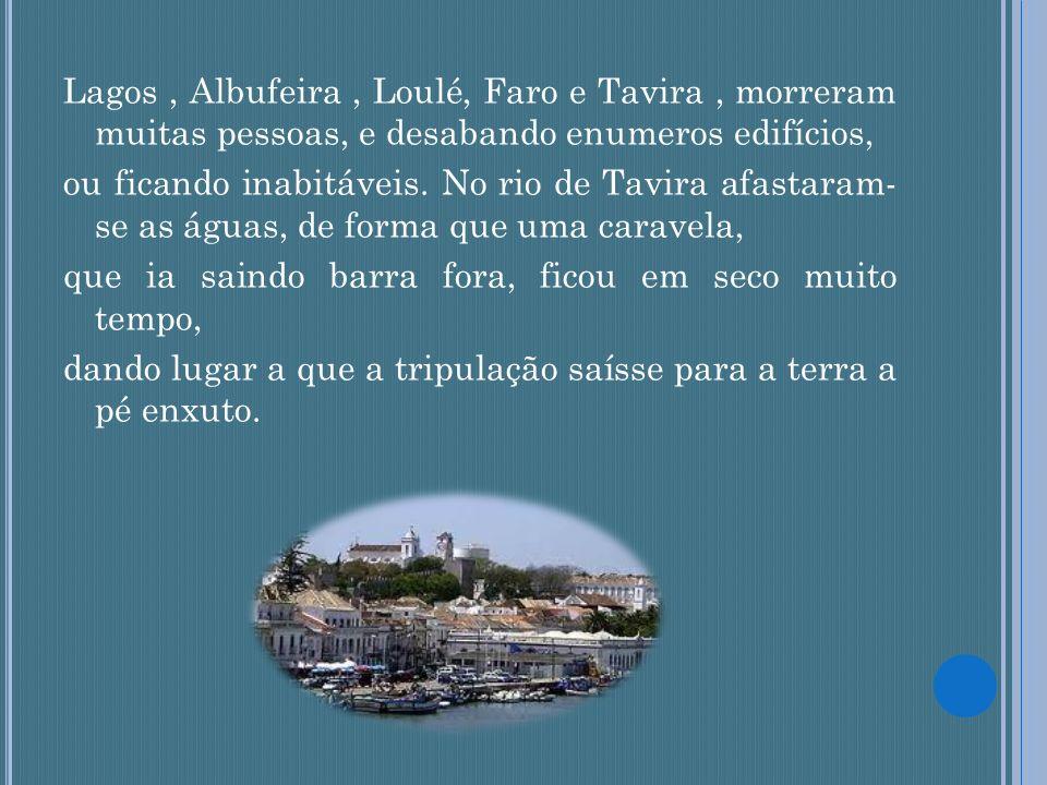 Lagos, Albufeira, Loulé, Faro e Tavira, morreram muitas pessoas, e desabando enumeros edifícios, ou ficando inabitáveis. No rio de Tavira afastaram- s