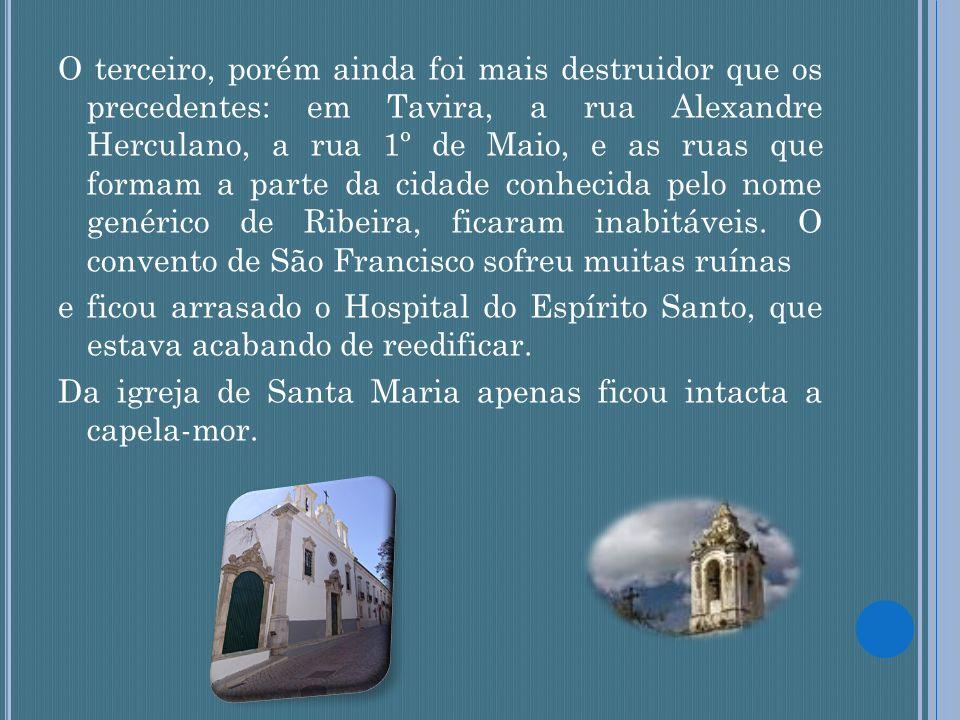 O terceiro, porém ainda foi mais destruidor que os precedentes: em Tavira, a rua Alexandre Herculano, a rua 1º de Maio, e as ruas que formam a parte d
