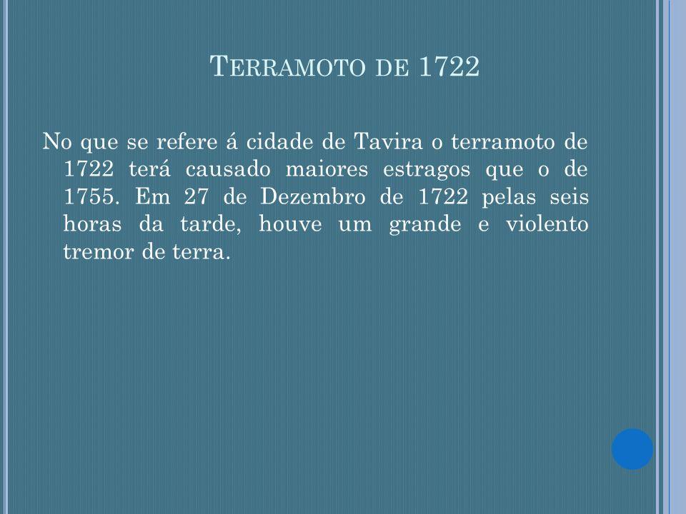 T ERRAMOTO DE 1722 No que se refere á cidade de Tavira o terramoto de 1722 terá causado maiores estragos que o de 1755. Em 27 de Dezembro de 1722 pela