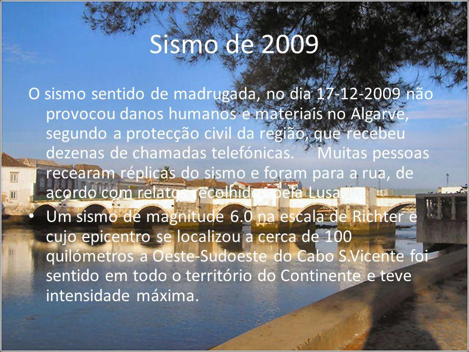 Sismo de 2009 O sismo sentido de madrugada, no dia 17-12-2009 não provocou danos humanos e materiais no Algarve, segundo a protecção civil da região,