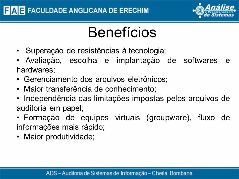 Benefícios Superação de resistências à tecnologia; Avaliação, escolha e implantação de softwares e hardwares; Gerenciamento dos arquivos eletrônicos;