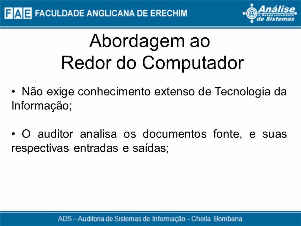 Abordagem ao Redor do Computador Não exige conhecimento extenso de Tecnologia da Informação; O auditor analisa os documentos fonte, e suas respectivas