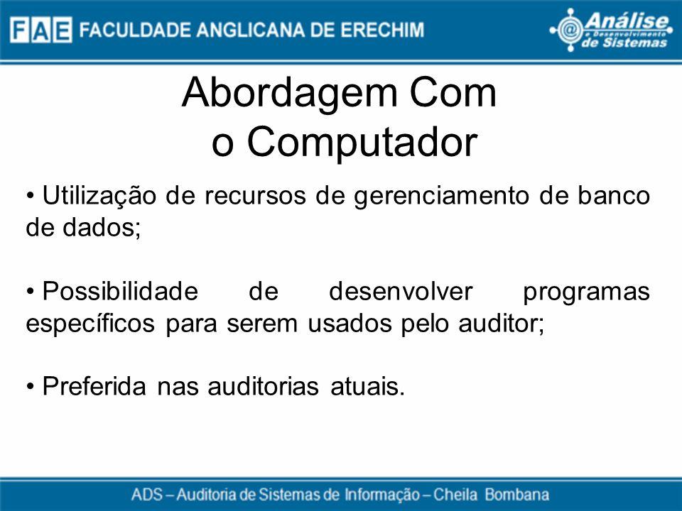 Abordagem Com o Computador Utilização de recursos de gerenciamento de banco de dados; Possibilidade de desenvolver programas específicos para serem us