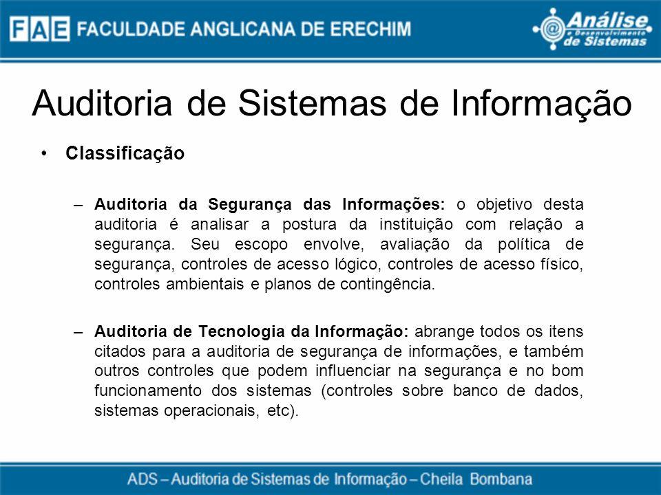 Auditoria de Sistemas de Informação Classificação –Auditoria da Segurança das Informações: o objetivo desta auditoria é analisar a postura da institui