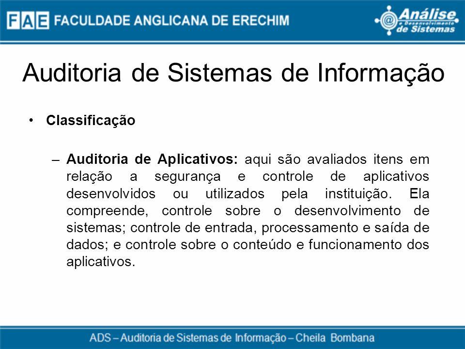 Classificação –Auditoria de Aplicativos: aqui são avaliados itens em relação a segurança e controle de aplicativos desenvolvidos ou utilizados pela in