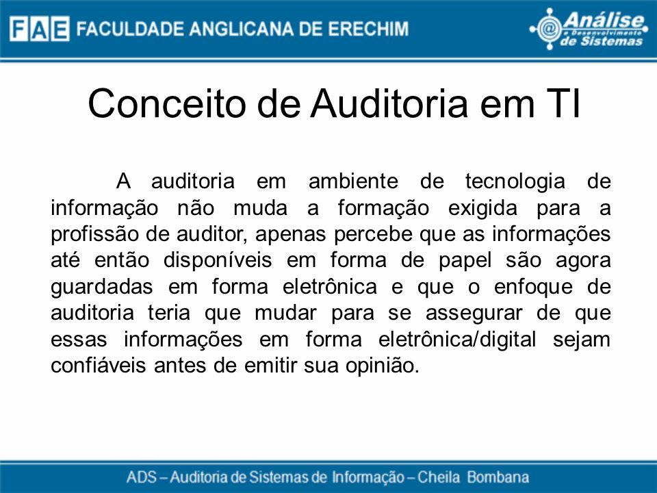 Conceito de Auditoria em TI A auditoria em ambiente de tecnologia de informação não muda a formação exigida para a profissão de auditor, apenas perceb