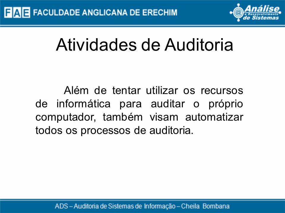 Atividades de Auditoria Além de tentar utilizar os recursos de informática para auditar o próprio computador, também visam automatizar todos os proces